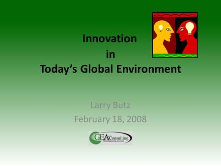 In Today's Global Environment Larry Butz February 18, 2008 Innovation.