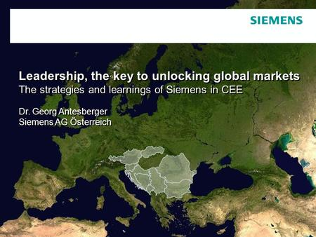 Schutzvermerk / Copyright-Vermerk Leadership, the key to unlocking global markets The strategies and learnings of Siemens in CEE Dr. Georg Antesberger.