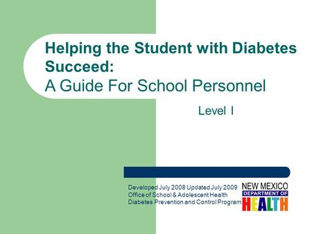 Helping the Student with Diabetes Succeed: A Guide For School Personnel Developed July 2008 Updated July 2009 Office of School & Adolescent Health Diabetes.
