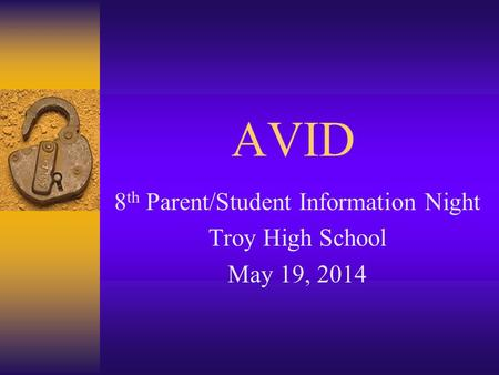 AVID 8 th Parent/Student Information Night Troy High School May 19, 2014.