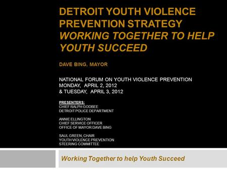DETROIT YOUTH VIOLENCE PREVENTION STRATEGY WORKING TOGETHER TO HELP YOUTH SUCCEED DAVE BING, MAYOR NATIONAL FORUM ON YOUTH VIOLENCE PREVENTION MONDAY,