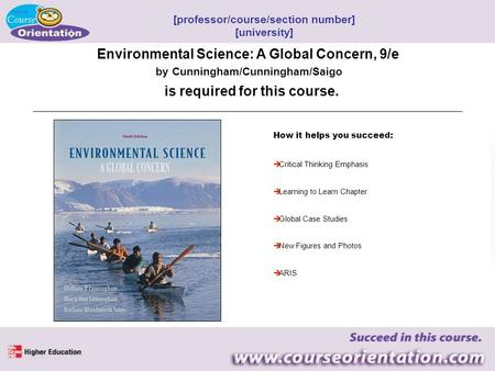Environmental Science: A Global Concern, 9/e by Cunningham/Cunningham/Saigo How it helps you succeed:  Critical Thinking Emphasis  Learning to Learn.