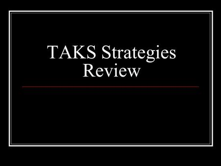 TAKS Strategies Review. Strategies Review… Today we will review the strategies we have discussed over the course of this six weeks. Write down the strategies.