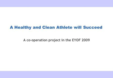 17.6.2009 A Healthy and Clean Athlete will Succeed A co-operation project in the EYOF 2009.