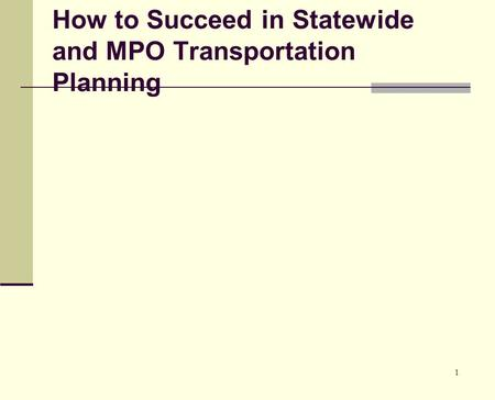 1 How to Succeed in Statewide and MPO Transportation Planning.