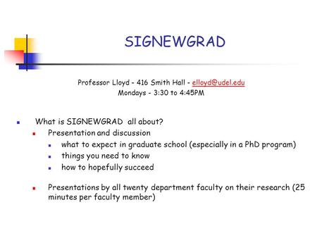 Professor Lloyd - 416 Smith Hall - Mondays - 3:30 to 4:45PM What is SIGNEWGRAD all about? Presentation and discussion what.