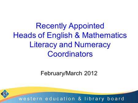 Recently Appointed Heads of English & Mathematics Literacy and Numeracy Coordinators February/March 2012.