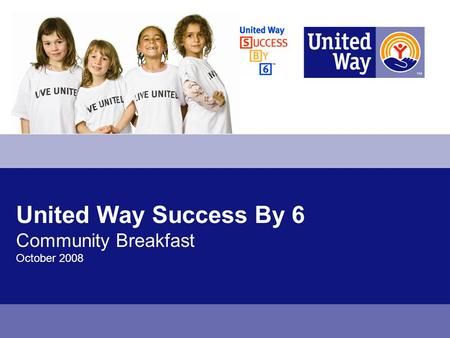 United Way Success By 6 Community Breakfast October 2008.