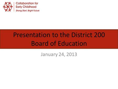 Presentation to the District 200 Board of Education January 24, 2013.