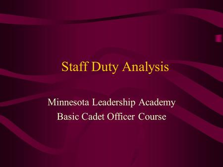 Staff Duty Analysis Minnesota Leadership Academy Basic Cadet Officer Course.