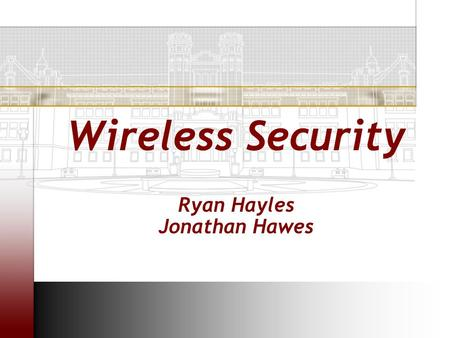 Wireless Security Ryan Hayles Jonathan Hawes. Introduction  WEP –Protocol Basics –Vulnerability –Attacks –Video  WPA –Overview –Key Hierarchy –Encryption/Decryption.