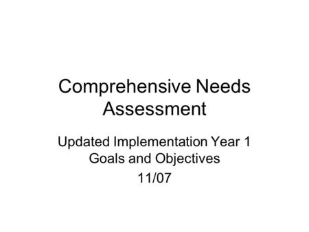 Comprehensive Needs Assessment Updated Implementation Year 1 Goals and Objectives 11/07.