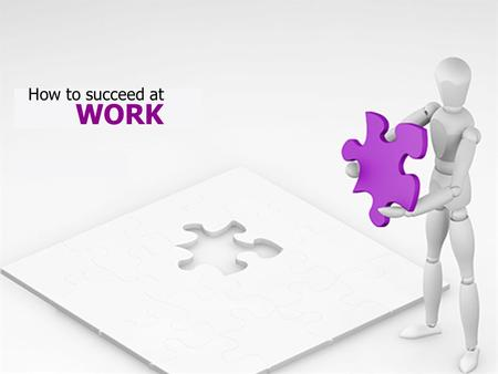 WORK How to succeed at. Contents  a 10 point plan… Yourself…, your Boss… & Colleagues…
