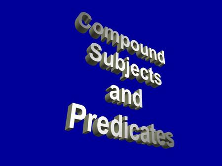 COMPOUND SUBJECTS and two or more subjects joined by and.