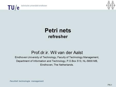 /faculteit technologie management PN-1 Petri nets refresher Prof.dr.ir. Wil van der Aalst Eindhoven University of Technology, Faculty of Technology Management,