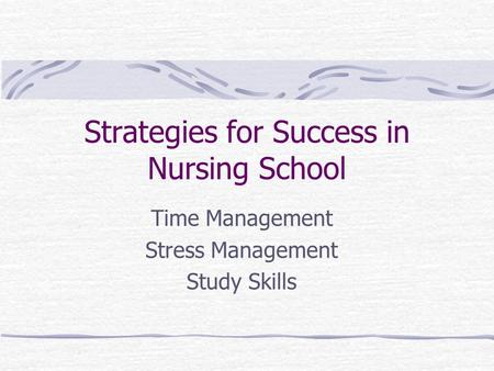 Strategies for Success in Nursing School Time Management Stress Management Study Skills.
