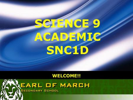 LOGO WELCOME!! SCIENCE 9 ACADEMIC SNC1D. Semester 1 2011-2012 How to Succeed and Survive!  Grade 9 Science covers a variety of different topics: Chemistry.