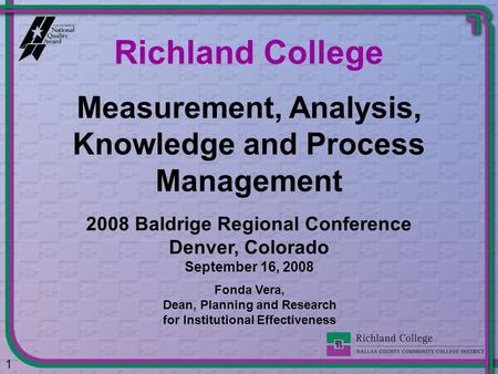 Measurement, Analysis, Knowledge and Process Management Richland College 1 Fonda Vera, Dean, Planning and Research for Institutional Effectiveness 2008.