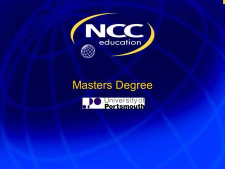 Masters Degree. The Ultimate Qualification 3 What is it? Two-part programme leading to Masters degree First part leads to NCC Education Postgraduate.