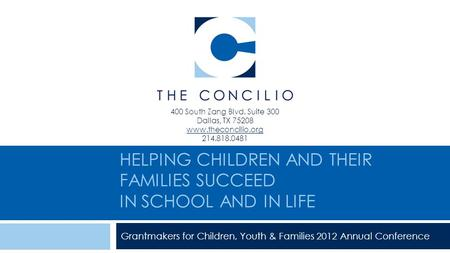 HELPING CHILDREN AND THEIR FAMILIES SUCCEED IN SCHOOL AND IN LIFE Grantmakers for Children, Youth & Families 2012 Annual Conference 400 South Zang Blvd.