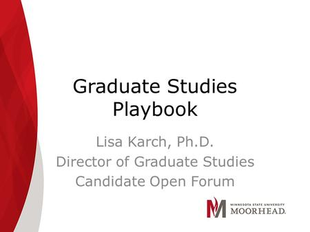 Graduate Studies Playbook Lisa Karch, Ph.D. Director of Graduate Studies Candidate Open Forum.