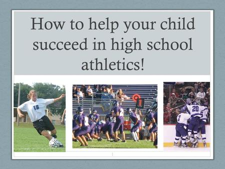 How to help your child succeed in high school athletics! 1.