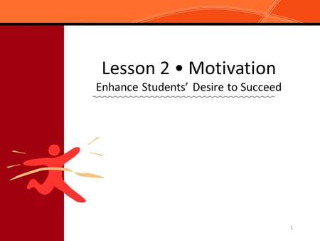 1 Lesson 2 Motivation Enhance Students' Desire to Succeed.