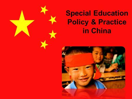 Special Education Policy & Practice in China. Inclusive Education Policy and Law Identification Categories Advocacy Teacher preparation.
