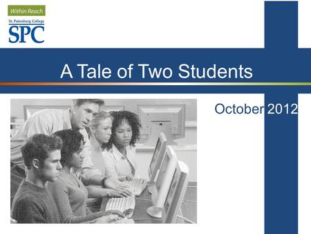 October 2012 A Tale of Two Students. October 2012 This presentation is based on the Achieving the Dream's presentation entitled Increasing Student Success: