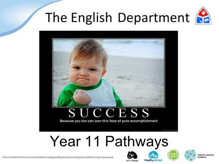 The Cottesloe School is committed to safeguarding and promoting the welfare of young people The English Department Year 11 Pathways.