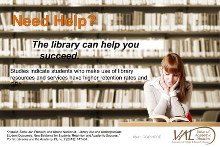 The library can help you succeed. Studies indicate students who make use of library resources and services have higher retention rates and GPA. Krista.
