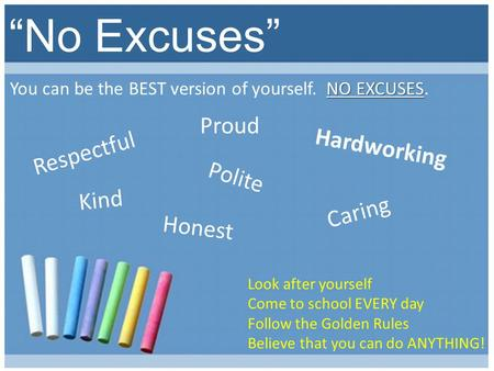 """No Excuses"" NO EXCUSES You can be the BEST version of yourself. NO EXCUSES. Respectful Polite Kind Caring Hardworking Honest Proud Look after yourself."