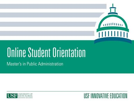 Welcome to USF! On behalf of the faculty and staff at Innovative Education, we would like to welcome you to USF! This online orientation is designed to.
