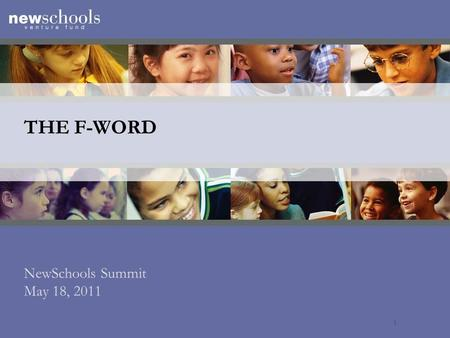 "THE F-WORD NewSchools Summit May 18, 2011 1. FAMOUS QUOTES ABOUT FAILURE… ""I didn't fail at the test. I just found 100 ways to do it wrong."" – Benjamin."