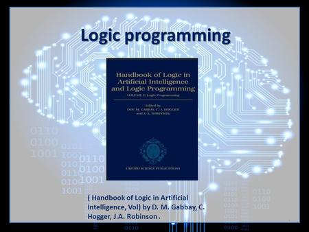 Logic programming ( Handbook of Logic in Artificial Intelligence, Vol) by D. M. Gabbay, C. Hogger, J.A. Robinson. 1.