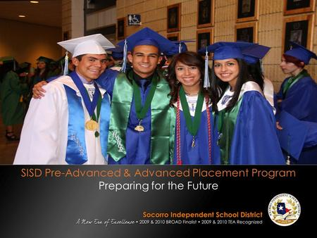 SISD Pre-Advanced & Advanced Placement Program Preparing for the Future.