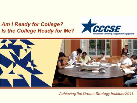 Achieving the Dream Strategy Institute 2011 Am I Ready for College? Is the College Ready for Me?