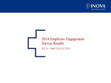 2014 Employee Engagement Survey Results ILI 33 – Sept 11 & 12, 2014.