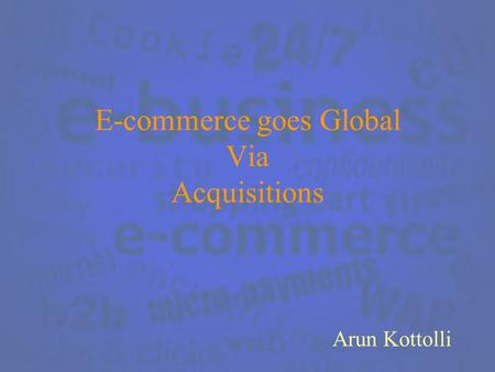 E-commerce goes Global Via Acquisitions Arun Kottolli.