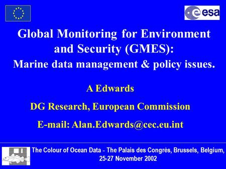 Global Monitoring for Environment and Security (GMES): Marine data management & policy issues. The Colour of Ocean Data - The Palais des Congrès, Brussels,