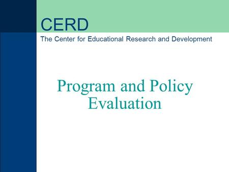 CERD The Center for Educational Research and Development Program and Policy Evaluation.