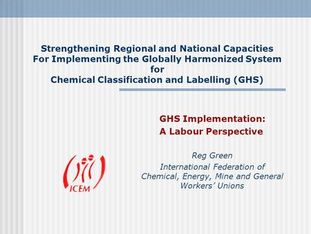 Strengthening Regional and National Capacities For Implementing the Globally Harmonized System for Chemical Classification and Labelling (GHS) GHS Implementation:
