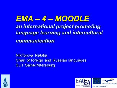 EMA – 4 – MOODLE an international project promoting language learning and intercultural communication Nikiforova Natalia Chair of foreign and Russian languages.