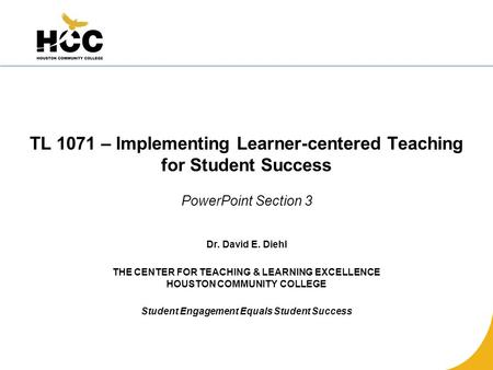 HCC CENTER for TLE TL 1071 – Implementing Learner-centered Teaching for Student Success READING ASSIGNMENT: From the learning handbook, review the chart.
