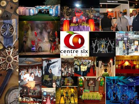 COMPANY PROFILE Centre six events is the pioneer event management company of Central India having a team of young, enthusiastic, sincere and dynamic professionals.