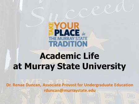 Academic Life at Murray State University Dr. Renae Duncan, Associate Provost for Undergraduate Education