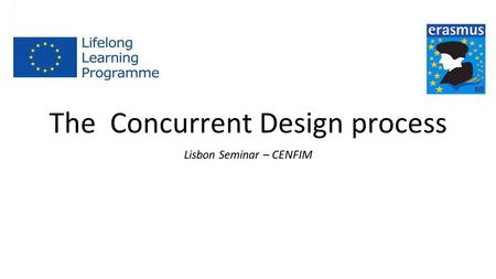 The Concurrent Design process Lisbon Seminar – CENFIM.