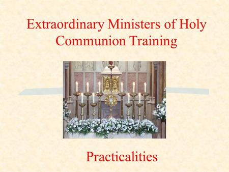 Extraordinary Ministers of Holy Communion Training Practicalities.
