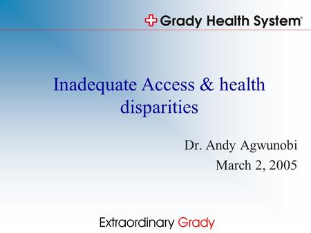 Inadequate Access & health disparities Dr. Andy Agwunobi March 2, 2005.