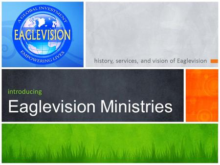History, services, and vision of Eaglevision introducing Eaglevision Ministries.